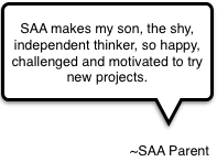 SAA makes my son, the shy, independent thinker, so happy, challenged and motivated to try new projects.